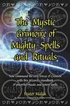 The Mystic Grimoire Of Mighty Spells and Rituals