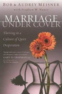Marriage Undercover : Thriving in a Culture of Quiet Desperation