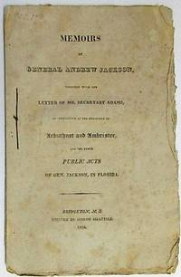 MEMOIRS OF GENERAL ANDREW JACKSON, TOGETHER WITH THE LETTER OF MR. SECRETARY ADAMS, IN VINDICATION OF THE EXECUTION OF ARBUTHNOT AND AMBRISTER, AND THE OTHER PUBLIC ACTS OF GEN. JACKSON, IN FLORIDA