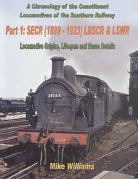 A Chronology of the Constituent Locomotives of the Southern Railway: Pt.1: SECR (1899-1923) LBSCR, LSWR Locomotive Origins, Lifespan, Name Details
