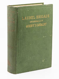 A History of the Laurel Brigade; Originally the Ashby Cavalry of the Army of Northern Virginia...