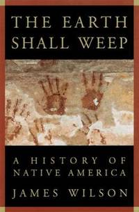 The Earth Shall Weep : A History of Native America