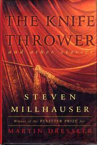 The Knife Thrower & Other Stories by  Steven Millhauser - Signed First Edition - 1999 - from Cinemage Books (SKU: 004361)