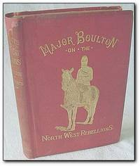 Reminiscences of the North-West Rebellions by  Charles Arkell Boulton - First Edition - 1886 - from RareNonFiction.com and Biblio.com