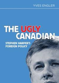 The Ugly Canadian : Stephen Harper's Foreign Policy