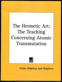 The Hermetic Art: The Teaching Concerning Atomic Transmutation