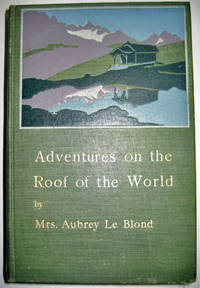 Adventures on the Roof of the World by LE BLOND, Mrs Aubrey - 1904