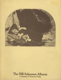 THE HILL / ADAMSON ALBUMS: A SELECTION FROM THE EARLY VICTORIAN PHOTOGRAPHS ACQUIRED BY THE NATIONAL PORTRAIT GALLERY IN JANUARY 1973