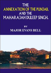 THE ANNEXATION OF THE PUNJAB & MAHARAJA DULEEP