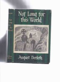 ARKHAM HOUSE: Not Long for This World -by August Derleth -a Signed Copy  (inc Shadow on the Sky;White Moth; Nellie Foster; Wild Grapes; Drifting Snow; Return of Sarah Purcell; Logoda's Heads;Chronicles of the City-States; Baynter's Imp; etc)