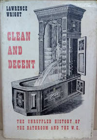Clean and Decent:  The Fascinating History of the Bathroom and the Water  Closet