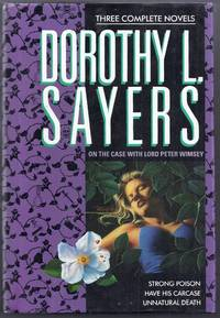 On the Case with Lord Peter Wimsey.  Three Complete Novels:  Strong Poison, Have His Carcase, Unnatural Death