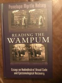 Reading the Wampum: Essays on Haudenosaunee Visual Code and Epistemological Recovery
