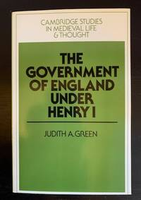 The Government of England Under Henry I (Cambridge Studies in Medieval Life and Thought: Fourth...