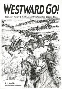Westward Go!: Fremont, Randy & Kit Carson Open Wide The Oregon Trail