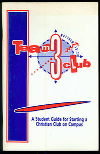 Team 3 Clubs: A Student Guide for Starting a Christian Club on Campus