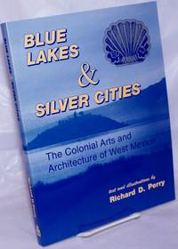 image of Blue Lakes_Silver Cities; The Colonial Arts and Architecture of West Mexico, with illustrations by the author