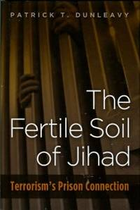The Fertile Soil Of Jihad: Terrorism's Prison Connection by  Patrick T Dunleavy - 1st Edition - 2011 - from Chris Hartmann, Bookseller and Biblio.com