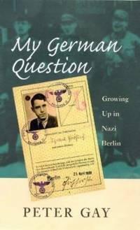 image of My German Question : Growing up in Nazi Berlin