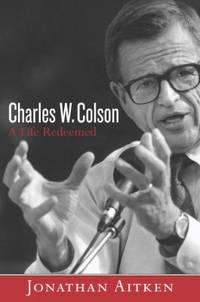 Charles W. Colson : A Life Redeemed