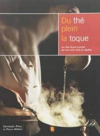 Du thé plein la toque: Les thés Kusmi cuisinées par nos amis chefs du Québec