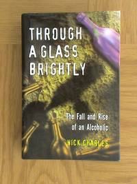 Through a Glass Brightly: The Fall and Rise of an Alcoholic      **1st edition/1st printing**