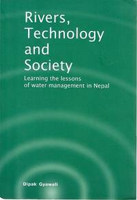 Rivers, Technology And Society: Learning The Lessons Of Water Management In Nepal