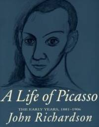 A Life of Picasso; vol. I: The Early Years, 1881-1906 by John Richardson - 1996-09-01