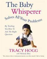 The Baby Whisperer Solves All Your Problems by Teaching You How to Ask the Right Questions: Sleeping  Feeding and Behaviour   Beyond the Basics Thro