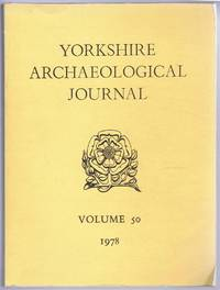 The Yorkshire Archaeological Journal Volume 50 1978, a Review of History and Archaeology in the County, published Under the Direction of the Council of the Yorkshire Archaeological Society
