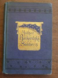 MOTHER BICKERDYKE Her life and labors for the relief of our soldiers. Sketches of battle scenes and incidents of the Sanitary Service