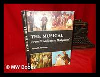 The musical : from Broadway of Hollywood / Michael B. Druxman