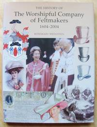 THE HISTORY OF THE WORSHIPFUL COMPANY OF FELTMAKERS 1604-2004