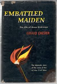 Embattled Maiden: The Life of Anna Dickinson