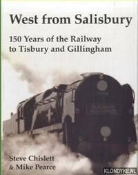 West from Salisbury. 150 Years of the Railway to Tisbury and Gillingham