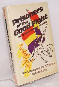 image of Prisoners of the good fight; the Spanish Civil War, 1936-1939, with a preface by Robert G. Colodny