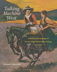 Talking Machine West: A History and Catalogue of Tin Pan Alley's Western Recordings, 1902–1918 by  Michael A Amundson - Hardcover - 2017 - from M Hofferber Books and Biblio.com
