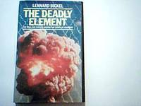 The Deadly Element: The Men and Women Behind the Story of Uranium