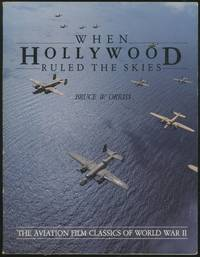 image of When Hollywood Ruled the Skies: The Aviation Film Classics of World War Two