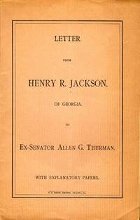 Letter From Henry R. Jackson, of Georgia, to Ex-Senator Allen G. Thurman. With Explanatory Papers by  Henry R Jackson - Paperback - First Edition - 1887 - from Americana Books ABAA and Biblio.com