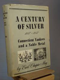 Century of Silver, 1847 - 1947: Connecticut Yankees and a Noble Metal