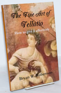 image of The Fine Art of Fellatio: how to give it effectively [inscribed & signed]