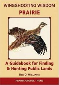 Wingshooting Wisdom: Prairie: A Guidebook for Finding & Hunting Public Lands