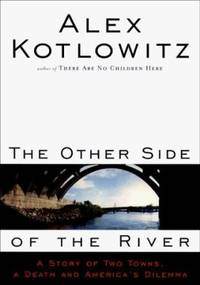 The Other Side of the River : A Story of Two Towns, a Death and America's Dilemma