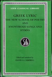 Greek Lyric: The New School of Poetry and Anonymous Songs and Hymns: Volume V (Loeb Classical...