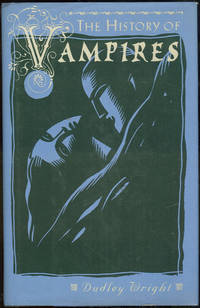 HISTORY OF VAMPIRES by  Dudley Wright - Hardcover - Sixth Printing - 1993 - from Gibson's Books and Biblio.com
