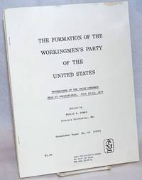 The Formation of the Workingmen\'s Party of the United States: Proceedings of the Union Congress Held at Philadelphia, July 19-22, 1876