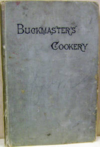 Buckmaster's Cookery:  With an Abridgment of Some of the Lectures  Delivered in the Cookery School At the International Exhibition, with  Nearly Four Hundred Recipes