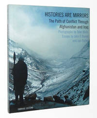 Histories are Mirrors: The Path of Conflict Through Afghanistan and Iraq by Hicks, Tyler; John F. Burns; Ian Fisher - 2004