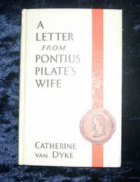 A Letter from Pontius Pilate's Wife by Catherine van Dyke - 1929